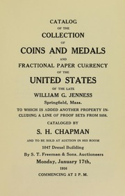 CATALOG OF THE COLLECTION OF COINS AND MEDALS AND FRACTIONAL PAPER CURRENCY OF THE UNITED STATES OF THE LATE WILLIAM G. JENNESS, SPRINGFIELD, MASS. TO WHICH IS ADDED ANOTHER PROPERTY INCLUDING A LINE OF PROOF SETS FROM 1858.