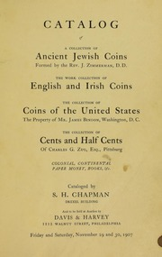 CATALOGUE OF A COLLECTION OF ANCIENT JEWISH COINS FORMED BY THE REV. J. ZIMMERMAN, D. D. THE WORK COLLECTION OF ENGLISH AND IRISH COINS. THE COLLECTION OF COINS OF THE UNITED STATES, THE PROPERTY OF MR JAMES BINDON, WASHINGTON, D.C. THE COLLECTION OF CENTS AND HALF CENTS OF CHARLES G. ZUG, ESQ., PITTSBURGH. COLONIAL, CONTINENTAL PAPER MONEY, BOOK, &C.