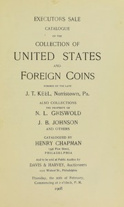 EXECUTORS SALE. CATALOGUE OF THE COLLECTION OF UNITED STATES AND FOREIGN COINS FOMRED BY THE LATE J. T. KEEL, NORRISTOWN. ALSO COLLECTIONS THE PROPERTY OF N. L. GRISWOLD, J. B. JOHNSON AND OTHERS.