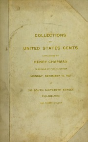 CATALOGUE OF THE COLLECTIONS OF UNITED STATES CENTS, THE PROPERTY OF MESSRS. F.B. KING , GEO. A. GILLETTE, DR. GEO. P. FRENCH, ROCHESTER, N.Y.