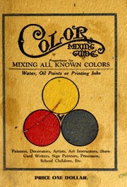 Cyclopedia of painting containing useful and valuable color mixing guide for artists painters decorators printing pressmen show card writers sign painters color mixers gives color mixtures by parts fandeluxe PDF