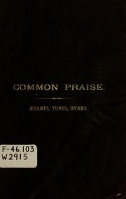 Common praise adapted to the Hymnal : a tribute to congregational music in four-part harmonies, also adapted to any book of Psalms and hymns