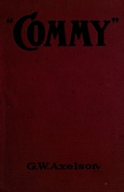 Commy: the life story of Charles A. Comiskey, the Grand old Roman of baseball and for nineteen years president and owner of the American league baseball team The White Sox,