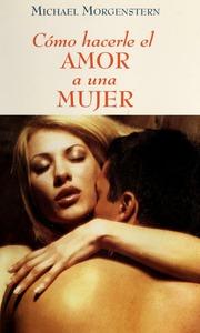 Cómo Hacerle El Amor A Una Mujer Morgenstern Michael