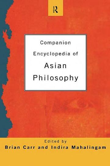 Companion Encyclopedia Of Asian Philosophy Carr Mahalingam ...