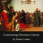 luthers treatise on christian liberty Martin luther wrote the freedom of a christian in response to the pope's  you  this little treatise, explaining why you are wrong and i am right.