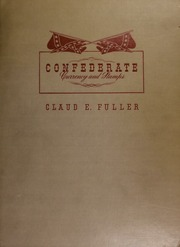 Confederate currency and stamps 1861-1865 : official acts of Congress authorizing their issue, historical data and official correspondence on the Confederate financial system, including sketches on the coins, stamps, medals, seals, and flags.