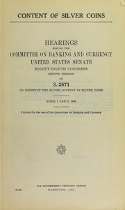 Content of Silver Coins. Hearings before the Committee on Banking and Currency, United States Senate, Eighty-eighth Congress, second session, on S. 2671, to redefine the silver coins. April 1 and 2, 1964