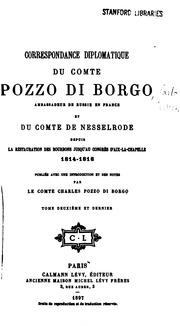 Correspondance diplomatique du comte Pozzo di Borgo, ambassadeur de Russie en France, et du ...
