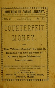 "Counterfeit Money-The ""Green Goods"" Business Exposed for the Benefit of All who Have Dishonest Inclinations"