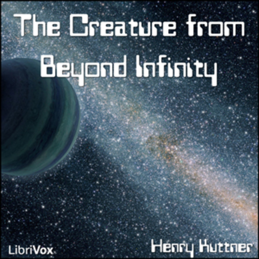The Creature from Beyond Infinity : Henry Kuttner : Free