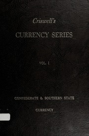 Criswell's Currency Series Vol. 1: Confederate & Southern State Currency