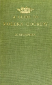 A Guide To Modern Cookery Escoffier A Auguste 1846 1935 Free Download Borrow And Streaming Internet Archive