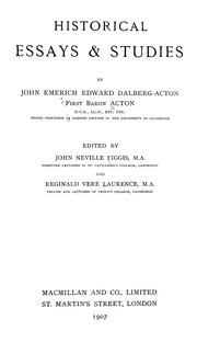 historical essays and studies by john emerich edward dalberg-acton Book by john emerich edward dalberg-acton, olllibertyfundorg 1907 0 copy quote writers the most learned, the most accurate in details, and the soundest in tendency, frequently fall into a habit which can neither be cured nor pardoned,-the habit of making history into the proof of their theories.