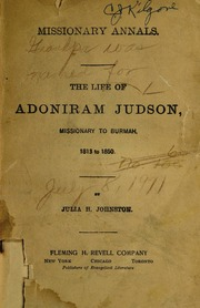 the life and mission of adoniram judson Adoniram judson a bicentennial appreciation of the pioneer american missionary  this volume seeks to honor the life and mission of judson while retelling his story.