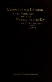 Currency and banking in the province of the Massachusetts-Bay (vol. 1)