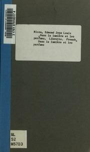 Dans la lumière et les parfums; féerie symbolique en 3 actes et 6 tableaux par Fancy. Musique de Edmond Missa. Représenté, pour la premiere fois, dans les salons du Concert noble à Bruxelles de 5 avril 1905