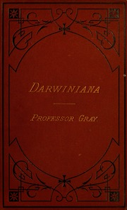 "darwiniana essays Selections from asa gray's ""evolutionary teleology"" gray, asa darwiniana: essays and reviews pertaining to darwinismnew york: appleton, 1878."