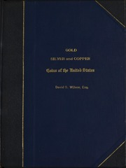 CATALOG OF THE MAGNIFICENT COLLECTION OF THE GOLD, SILVER AND COPPER COINS OF THE UNITED STATES FORMED BY THE LATE DAVID S. WILSON, ESQ. PITTSBURGH.