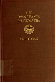 the dawn of a new religious era and other essays paul carus  the dawn of a new religious era and other religious essays