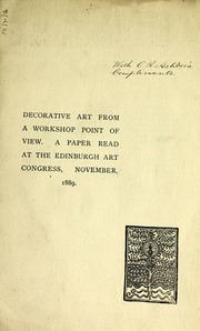 Decorative art from a workshop point of view : a paper read at the Edinburgh Art Congress, November 1889
