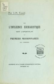 De l-influence eucharistique sur l-apostolat des premiers missionnaires au Canada : conférence lue au Congrès eucharistique de Montréal, septembre 1910