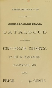 Descriptive and Chronological Catalogue of Confederate Currency