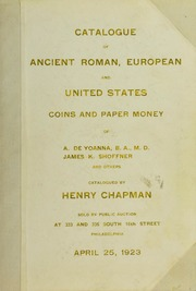 COLLECTIONS OF ANCIENT GREEK AND ROMAN, EUROPEAN AND UNITED STATES COINSPER MONEY, ETC. THE PROPERTY OF A. DE YOANNA, B.A., M.D. BROOKLYN, N.Y. THE LATE JAMES K. SHOFFNER OF NORISTOWN. SOLD BY ORDER OF HIS EXECUTOR, AND OTHERS.