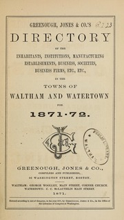 Directory of the inhabitants, institutions, manufacturing establishments, business, societies, etc., etc., in the towns of Waltham and Watertown, 1871-1872