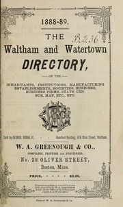 Directory of the inhabitants, institutions, manufacturing establishments, business, societies, etc., etc., in the towns of Waltham and Watertown, 1888-1889