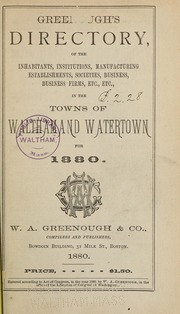 Directory of the inhabitants, institutions, manufacturing establishments, business, societies, etc., etc., in the towns of Waltham and Watertown, 1880