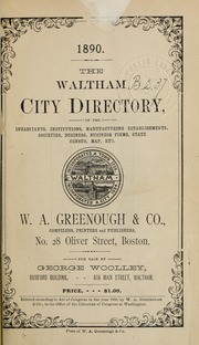 Directory of the inhabitants, institutions, manufacturing establishments, business, societies, etc., etc., in the towns of Waltham and Watertown, 1890