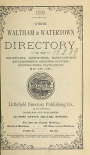 Directory of the inhabitants, institutions, manufacturing establishments, business, societies, etc., etc., in the towns of Waltham and Watertown, 1893