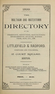 Directory of the inhabitants, institutions, manufacturing establishments, business, societies, etc., etc., in the towns of Waltham and Watertown, 1899