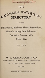 Directory of the inhabitants, institutions, manufacturing establishments, business, societies, etc., etc., in the towns of Waltham and Watertown, 1917