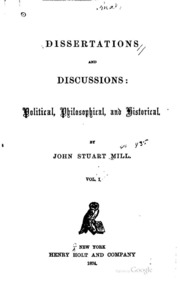 dissertations and discussions Get this from a library dissertations and discussions [john stuart mill.