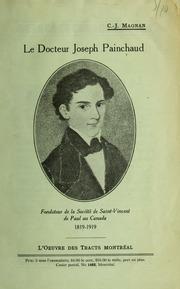 Docteur Joseph Painchaud : fondateur de la Societe de Saint-Vincent de Paul au Canada, 1819-1919