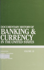 Documentary History of Banking & Currency in the United States: Volume III