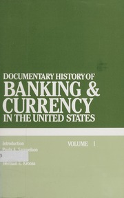 Documentary History of Banking & Currency in the United States: Volume I