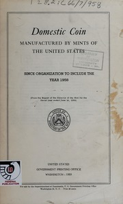 Domestic Coin Manufactured by Mints of the United States, since organization to include the year 1958