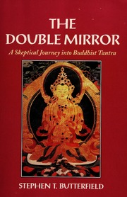 The double mirror : a skeptical journey into Buddhist tantra