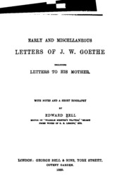 Early And Miscellaneous Letters Of J W Goethe Including To His Mother With Notes