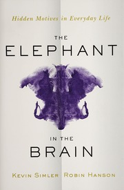 The elephant in the brain : hidden motives in everyday life / Kevin Simler