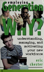 Employing Generation Why? Understanding, Managing, and Motivating Your New Workforce