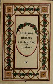 Erinnerungen an Wilhelm von Kaulbach und sein Haus : mit Briefen und hundertsechzig Abbildungen