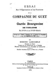 Essai sur l-organisation et les fonctions de la compagnie du guet et de la garde bourgeoise de ...