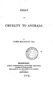 essay on cruelty to animals james macaulay  essay on cruelty to animals james macaulay streaming internet archive