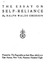 the essay on self reliance emerson ralph waldo  the essay on self reliance