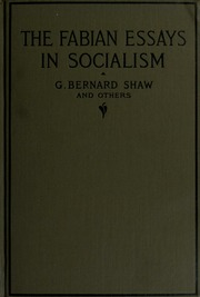 fabian essays The fabian society was named in honour of the roman general quintus fabius, who successfully implemented the strategy of delaying his attacks on the invading carthaginian army the ground breaking fabian essays by writers including george bernard shaw and annie besant, championed the power of local.