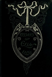 essays of elia 1823 Charles lamb was born in london on february 10 these essays, for which lamb is best known, were published as elia (1823) and the last essays of elia (1833.